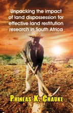 Unpacking the Impact of Land Dispossession for Effective Land Restitution Research in South Africa
