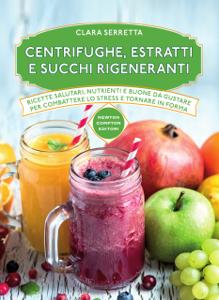 Centrifughe, estratti e succhi rigeneranti Libro Cover