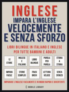 Inglese - Impara L'Inglese Velocemente e Senza Sforzo (Vol 1) Copertina del libro