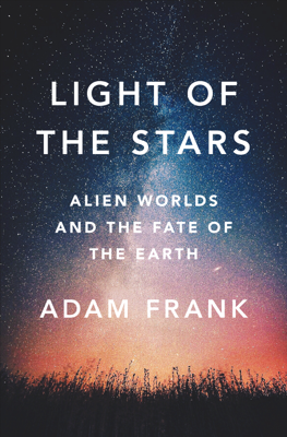 Light of the Stars: Alien Worlds and the Fate of the Earth - Adam Frank book
