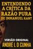 ENTENDENDO A CRÍTICA DA RAZÃO PURA DE IMMANUEL KANT