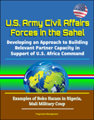U.S. Army Civil Affairs Forces in the Sahel: Developing an Approach to Building Relevant Partner Capacity in Support of U.S. Africa Command - Examples of Boko Haram in Nigeria, Mali Military Coup