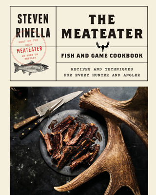 The MeatEater Fish and Game Cookbook - Steven Rinella book