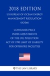 Consumer Price Index Adjustments Of The Oil Pollution Act Of 1990 Limit Of Liability For Offshore Facilities US Bureau Of Ocean Energy Management Regulation BOEM 2018 Edition