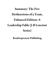 Summary: The Five Dysfunctions of a Team, Enhanced Edition: A Leadership Fable (J-B Lencioni Series) book