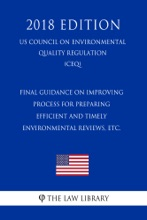 Final Guidance On Improving Process For Preparing Efficient And Timely Environmental Reviews, Etc. (US Council On Environmental Quality Regulation) (CEQ) (2018 Edition)