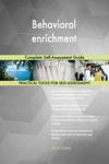 Behavioral Enrichment Complete Self-Assessment Guide