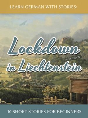 Learn German with Stories: Lockdown in Liechtenstein – 10 Short Stories for Beginners