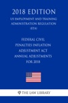 Federal Civil Penalties Inflation Adjustment Act Annual Adjustments For 2018 US Employment And Training Administration Regulation ETA 2018 Edition