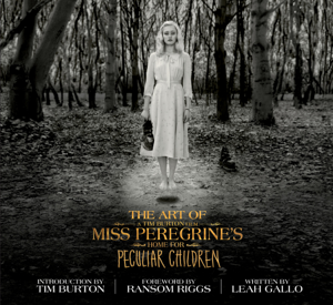 The Art of Miss Peregrine's Home for Peculiar Children - Leah Gallo, Tim Burton & Ransom Riggs