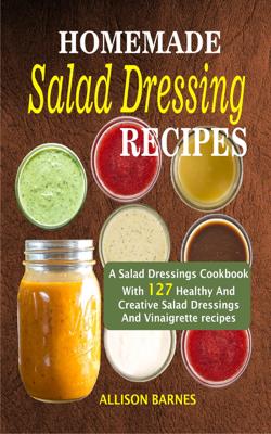 Homemade Salad Dressing Recipes - Allison Barnes book