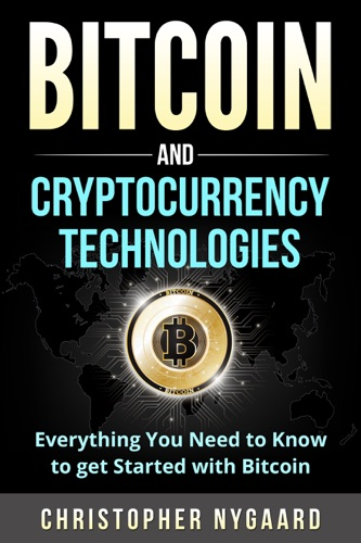 Bitcoin and Cryptocurrency Technologies: Everything You Need To Know To Get Started With Bitcoin (Includes Bitcoin Investing, Trading, Wallet, Ethereum, Blockchain Technology for Beginners) E-Book Download