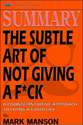 Summary of The Subtle Art of Not Giving a F*ck: A Counterintuitive Approach to Living a Good Life by Mark Manson image
