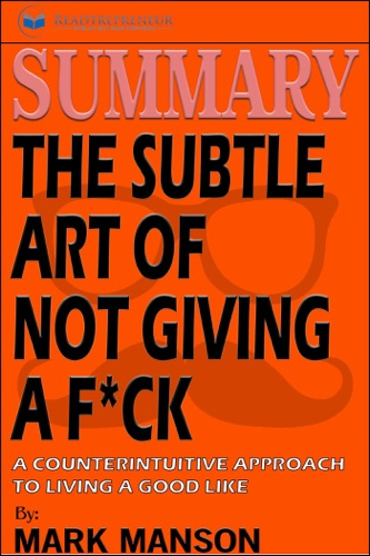 Readtrepreneur Publishing - Summary of The Subtle Art of Not Giving a F*ck: A Counterintuitive Approach to Living a Good Life by Mark Manson