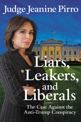 Liars, Leakers, and Liberals - Jeanine Pirro book