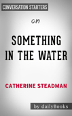 Something in the Water: A Novel  by Catherine Steadman: Conversation Starters