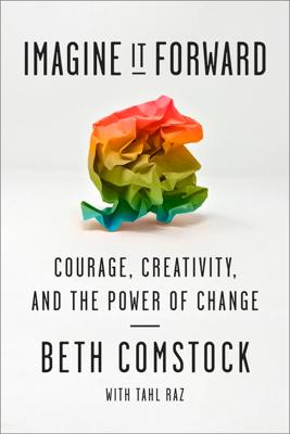 Imagine It Forward - Beth Comstock & Tahl Raz book