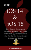 iOS 14 & iOS 15:2021 User Guide to Learning and Mastering the Latest Tips, Tricks & Shortcuts of your Apple Device using Step-by-Step Instructions for Beginners and Seniors Book Cover