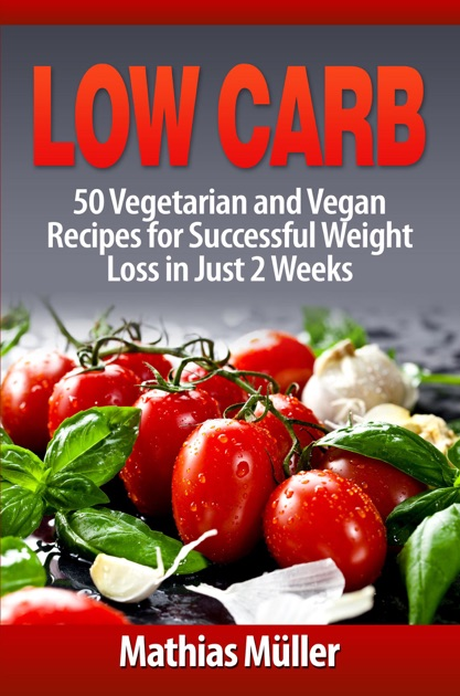 Low Carb 50 Vegetarian And Vegan Recipes For Successful Weight Loss
