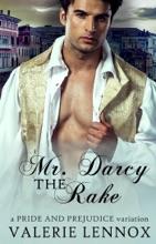Mr. Darcy The Rake: A Pride And Prejudice Variation