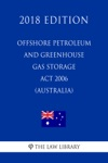 Offshore Petroleum And Greenhouse Gas Storage Act 2006 Australia 2018 Edition
