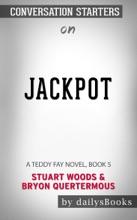 Jackpot: A Teddy Fay Novel, Book 5 by Stuart Woods & Bryon Quertermous: Conversation Starters