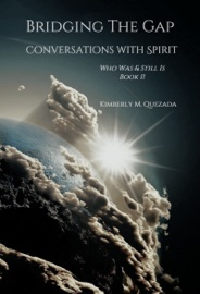 Bridging The Gap Conversations With Spirit Who Was Still Is Book Ii