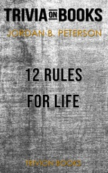 12 Rules for Life: An Antidote to Chaos by Jordan Peterson (Trivia-On-Books)