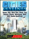 Cities Skylines Game PS4 Xbox One Mods Tips Deluxe Cheats Workshop Wiki DLC Guide Unofficial