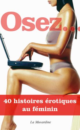 Osez 40 histoires érotiques au féminin - Collectif