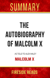 The Autobiography of Malcolm X: As Told To Alex Haley by Malcolm X: Summary by Fireside Reads