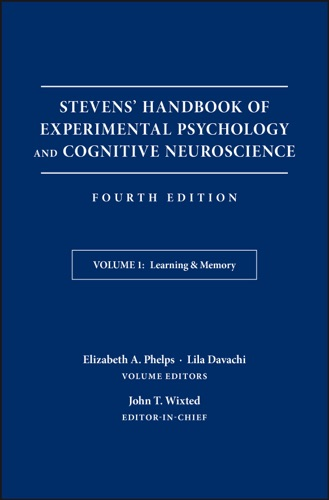John T. Wixted, Elizabeth A. Phelps & Lila Davachi - Stevens' Handbook of Experimental Psychology and Cognitive Neuroscience, Learning and Memory