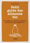 Petit Livre De - Petit Guide Des Aliments Bio - Connatre Et Cuisiner Les Meilleurs Produits De Votre Magasin Bio