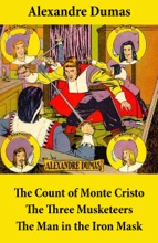The Count of Monte Cristo + The Three Musketeers + The Man in the Iron Mask (3 Unabridged Classics)
