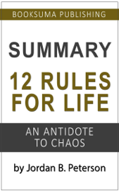 Summary of 12 Rules For Life: An Antidote to Chaos by Jordan B. Peterson book