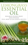 Lemongrass Essential Oil Research Studies Prove Effectiveness Plus  How To Use Guide  Recipes
