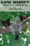 Game Warden Adventures Of A Wildlife Warrior