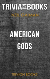 AMERICAN GODS: THE TENTH ANNIVERSARY EDITION: A NOVEL BY NEIL GAIMAN (TRIVIA-ON-BOOKS)