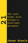 21: The Last Night with Taiwan's Sunflower Movement
