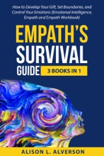 Empath's Survival Guide: 3 Books In 1: How To Develop Your Gift, Set Boundaries, And Control Your Emotions (Emotional Intelligence, Empath, And Empath Workbook)