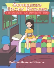 Superhero Heart Rescue: The Solution When Feeling Worthless And Rejected