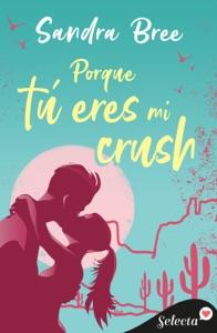 Porque tú eres mi crush Book Cover