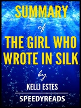 Summary Of The Girl Who Wrote In Silk By Kelli Estes