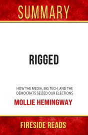 Rigged: How the Media, Big Tech, and the Democrats Seized Our Elections by Mollie Hemingway: Summary by Fireside Reads