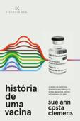 História De Uma Vacina: O Relato da Cientista Brasileira Que Liderou os Testes  da Vacina Oxford/AstraZeneca no País Book Cover