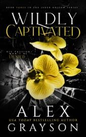 Wildly Captivated - Alex Grayson by  Alex Grayson PDF Download