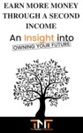 Earn More Money Through A Second Income An Insight Into Owning Your Future