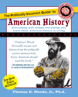 The Politically Incorrect Guide to American History - Thomas E. Woods, Jr. book