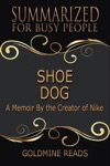 Shoe Dog - Summarized For Busy People A Memoir By The Creator Of Nike