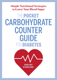 The Pocket Carbohydrate Counter Guide for Diabetes: Simple Nutritional Strategies to Lower Your Blood Sugar - Shelby Kinnaird book summary